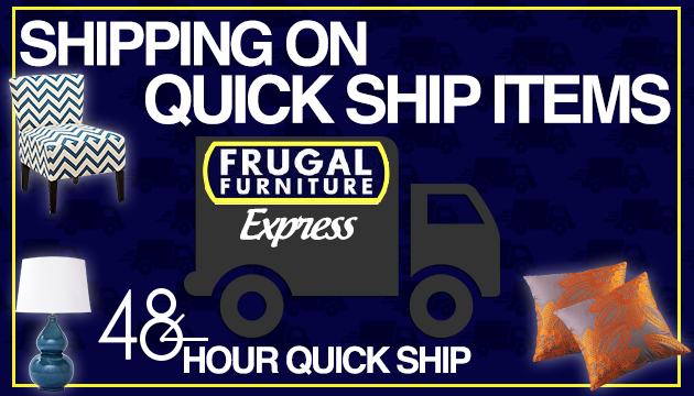 48 Hour Express Shipping at Frugal Furniture