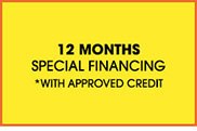 12 Month Special Financing with Approved Credit
