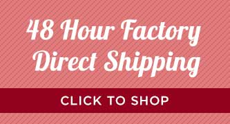 48 Hour Factory Direct Shipping