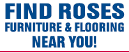 Find Roses Furniture and Flooring Near Your