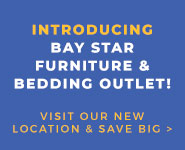 Introducing Bay Star Furniture & Bedding Outlet