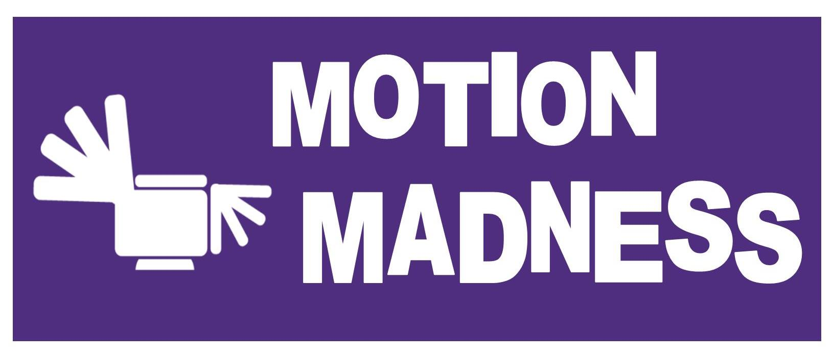 Motion Madness
