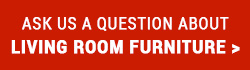 Ask us a question about Living Room furniture