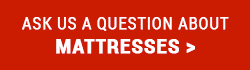 Ask us a question about Mattresses