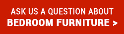 Ask us a question about Bedroom furniture
