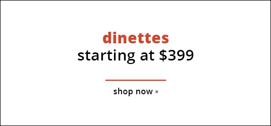 Dinettes Starting at $399