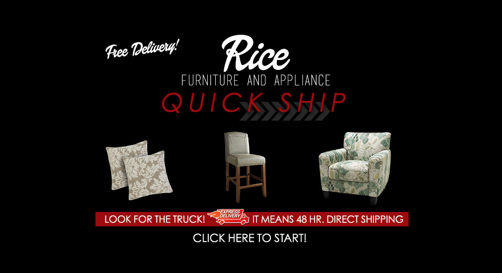 Rice Furniture and Appliance Quick Ship