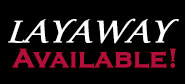 Lay-A-Way Available