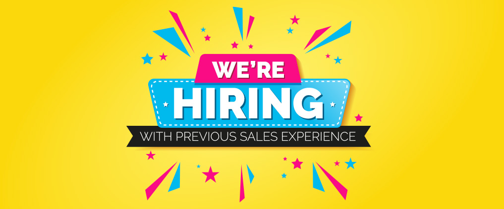 Now Hiring with Sales Experience